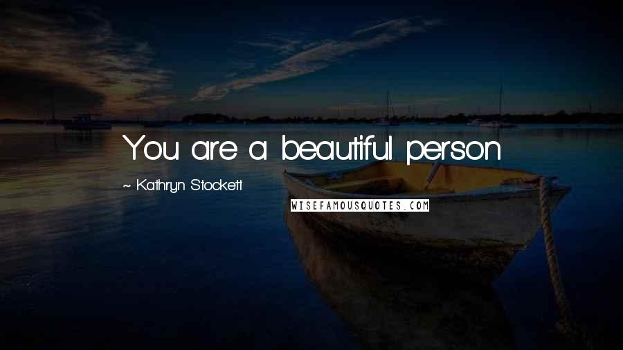 Kathryn Stockett quotes: You are a beautiful person