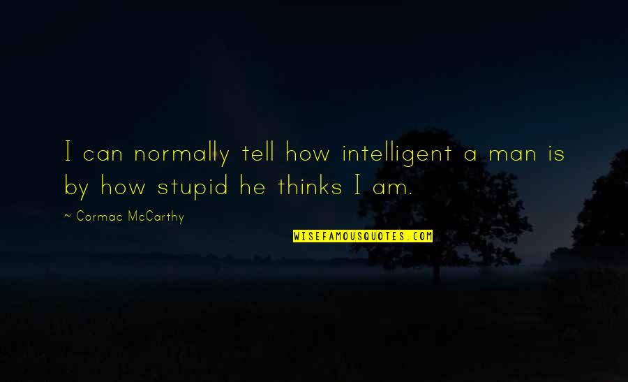 Kathy Sylva Quotes By Cormac McCarthy: I can normally tell how intelligent a man