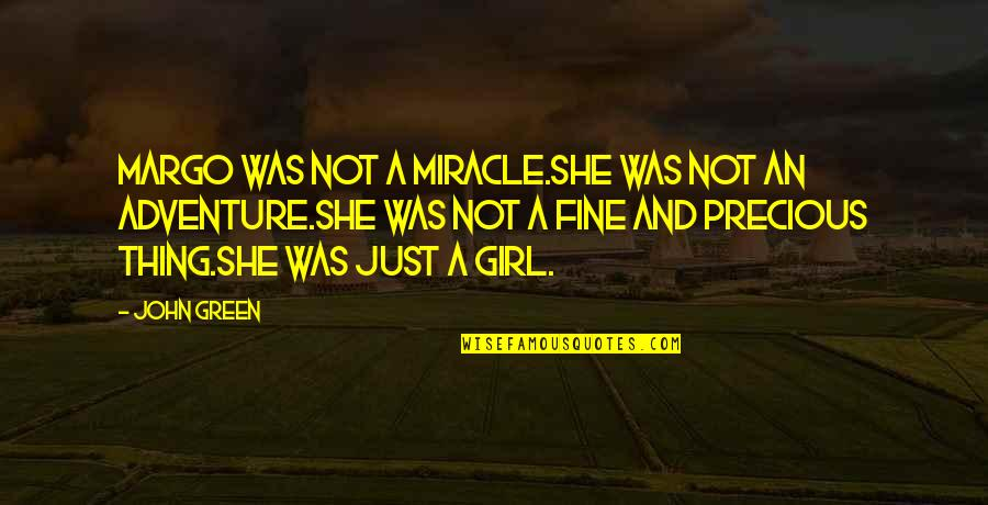 Kathy Sylva Quotes By John Green: Margo was not a miracle.She was not an