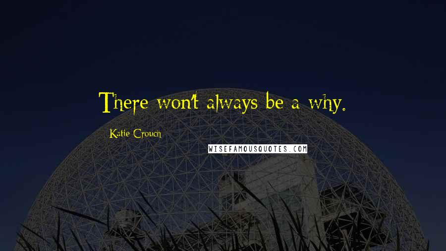 Katie Crouch quotes: There won't always be a why.