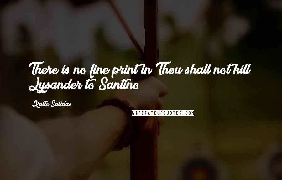 "Katie Salidas quotes: There is no fine print in Thou shall not kill"" Lysander to Santino"