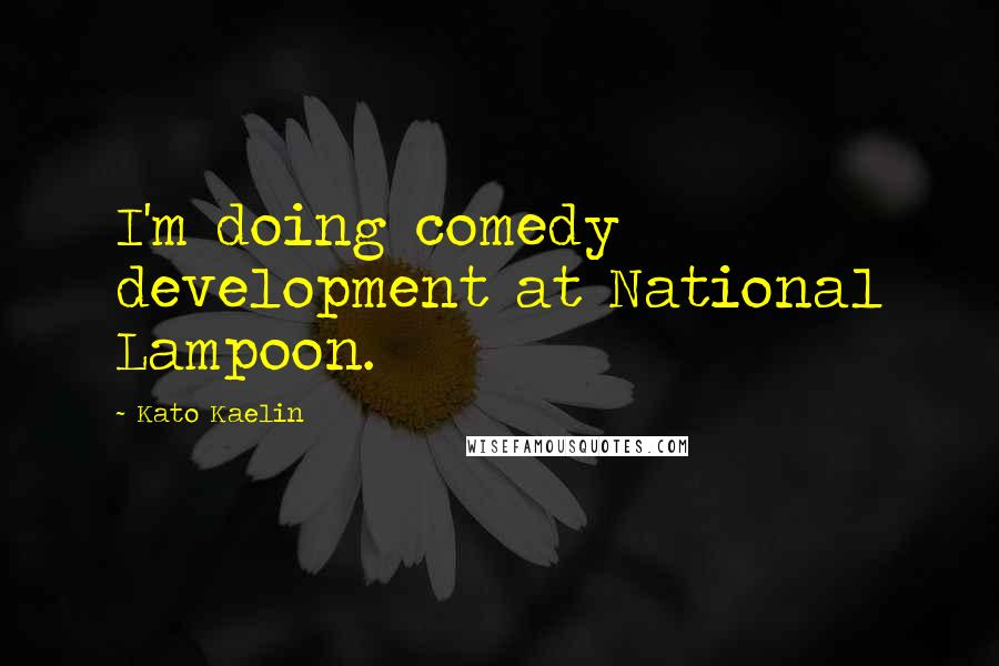 Kato Kaelin quotes: I'm doing comedy development at National Lampoon.