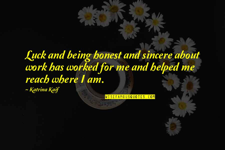Katrina Kaif Quotes By Katrina Kaif: Luck and being honest and sincere about work