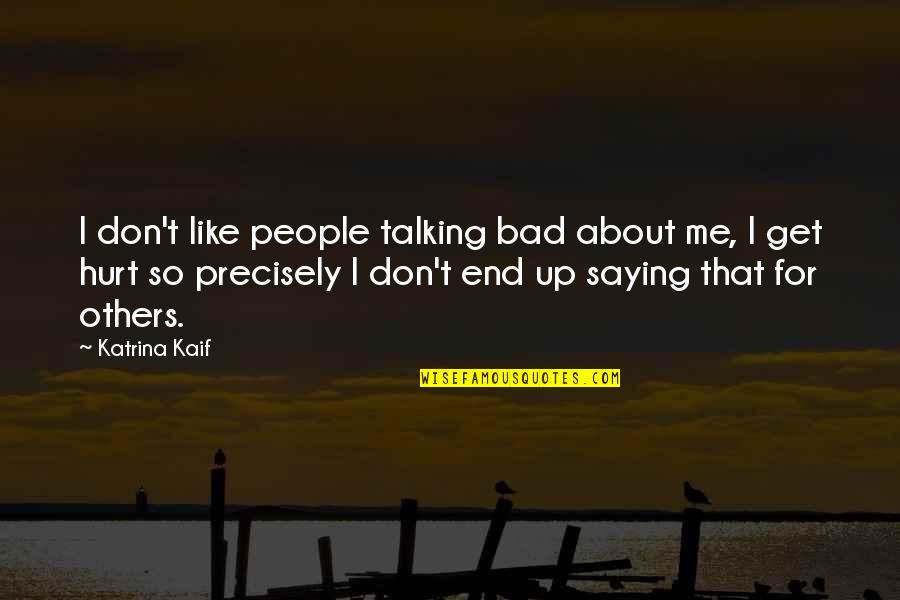 Katrina Kaif Quotes By Katrina Kaif: I don't like people talking bad about me,