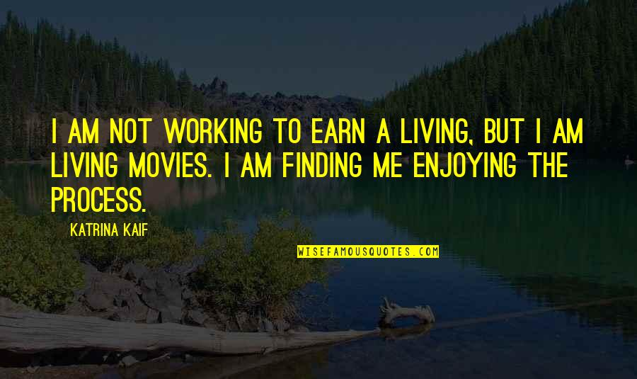 Katrina Kaif Quotes By Katrina Kaif: I am not working to earn a living,
