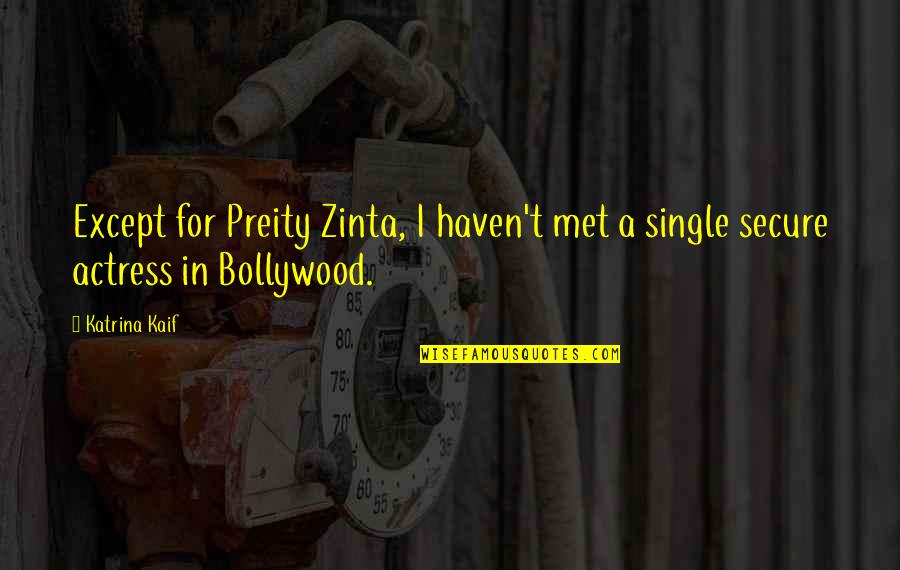 Katrina Kaif Quotes By Katrina Kaif: Except for Preity Zinta, I haven't met a