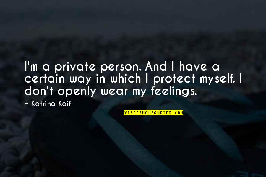 Katrina Kaif Quotes By Katrina Kaif: I'm a private person. And I have a