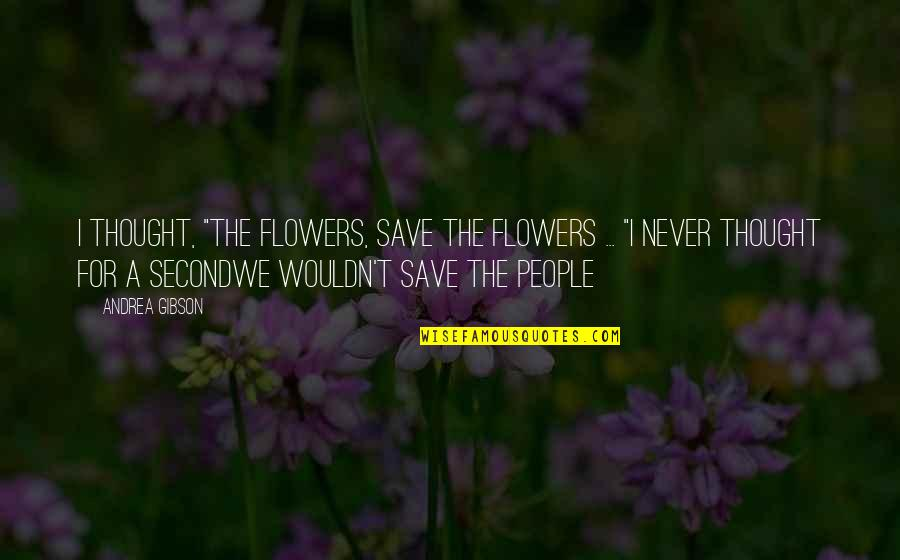 """Katrina Quotes By Andrea Gibson: I thought, """"The flowers, save the flowers ..."""