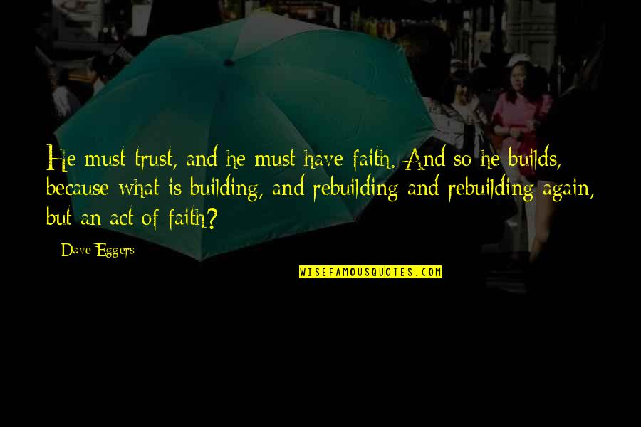 Katrina Quotes By Dave Eggers: He must trust, and he must have faith.