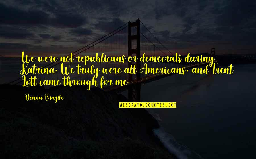Katrina Quotes By Donna Brazile: We were not republicans or democrats during Katrina.