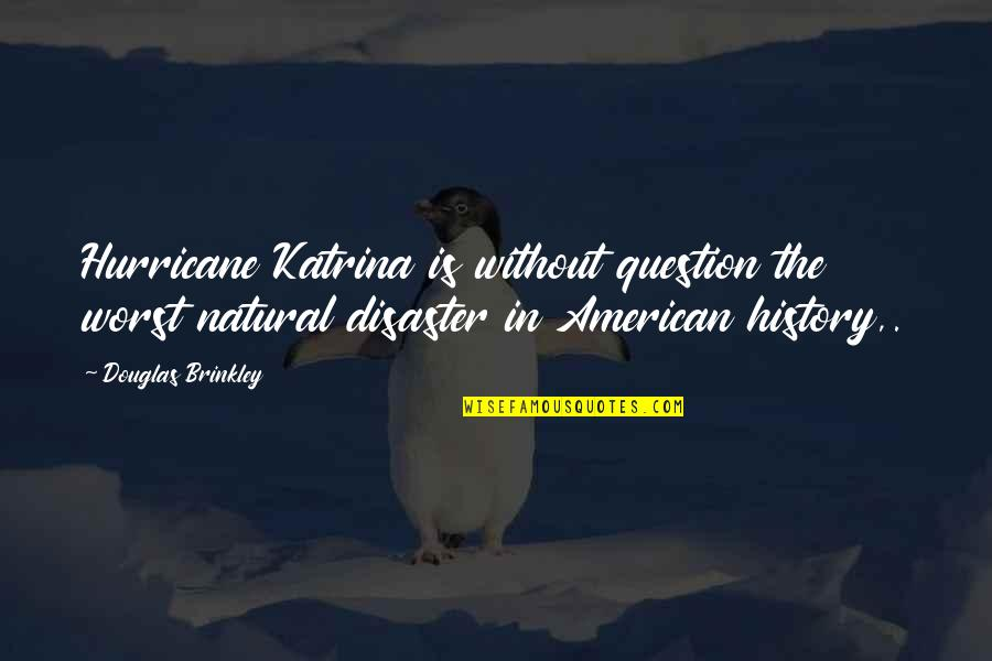 Katrina Quotes By Douglas Brinkley: Hurricane Katrina is without question the worst natural