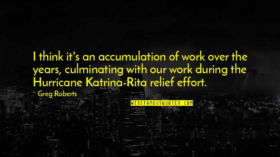 Katrina Quotes By Greg Roberts: I think it's an accumulation of work over