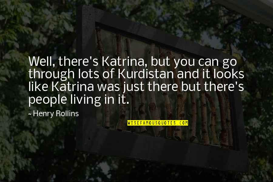 Katrina Quotes By Henry Rollins: Well, there's Katrina, but you can go through
