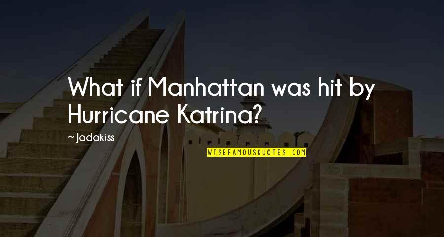 Katrina Quotes By Jadakiss: What if Manhattan was hit by Hurricane Katrina?