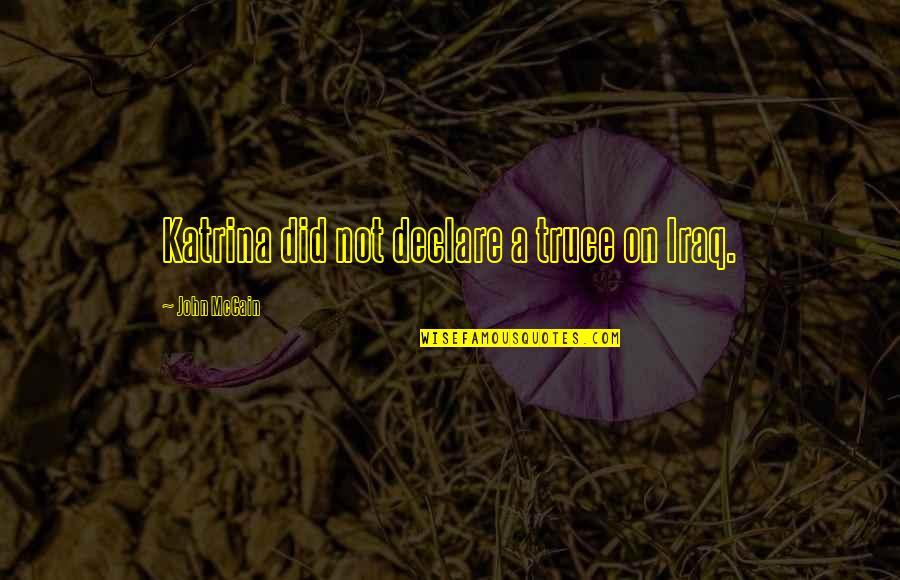 Katrina Quotes By John McCain: Katrina did not declare a truce on Iraq.