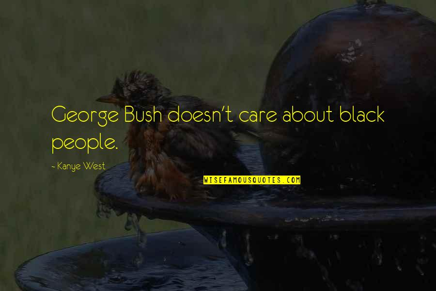 Katrina Quotes By Kanye West: George Bush doesn't care about black people.