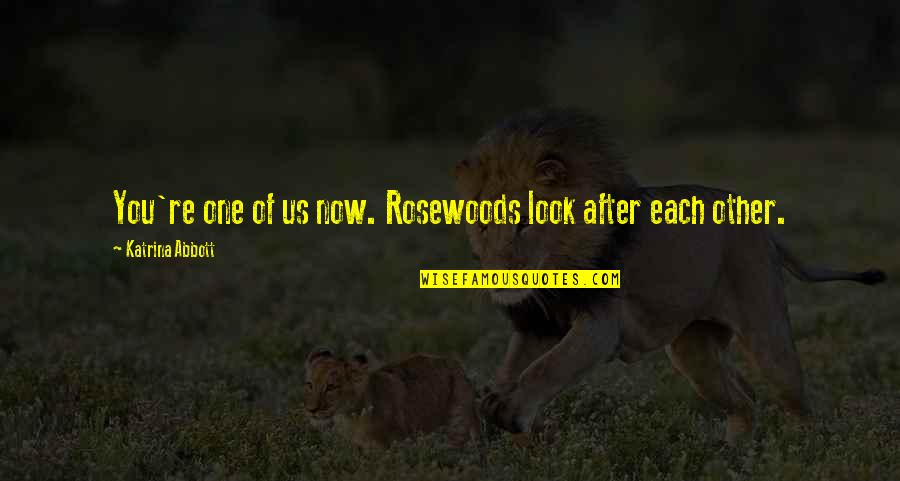 Katrina Quotes By Katrina Abbott: You're one of us now. Rosewoods look after