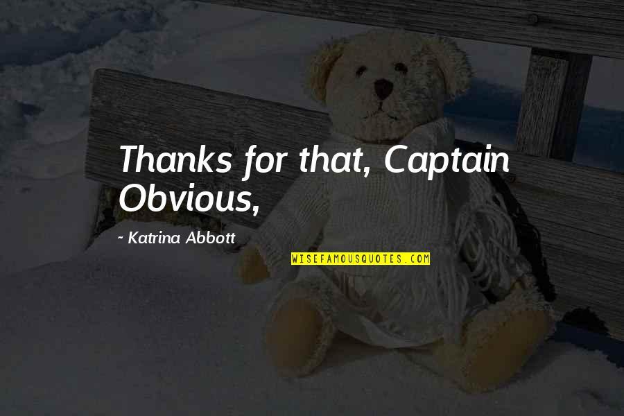 Katrina Quotes By Katrina Abbott: Thanks for that, Captain Obvious,
