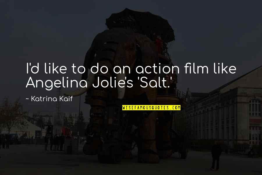 Katrina Quotes By Katrina Kaif: I'd like to do an action film like