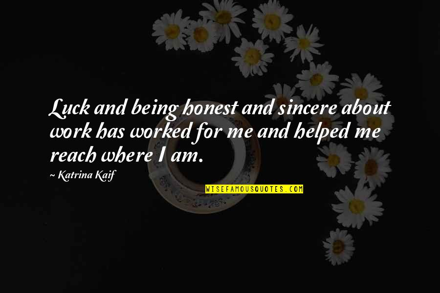Katrina Quotes By Katrina Kaif: Luck and being honest and sincere about work