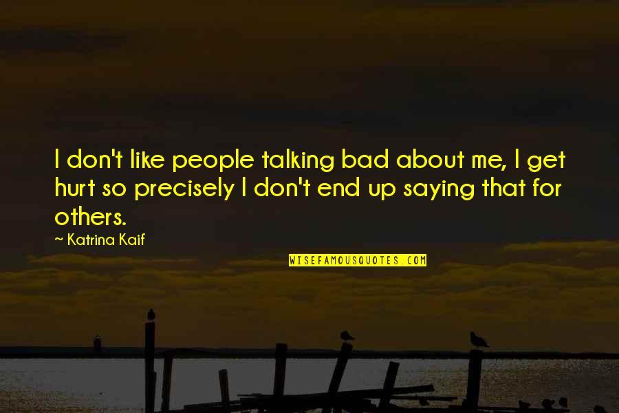 Katrina Quotes By Katrina Kaif: I don't like people talking bad about me,
