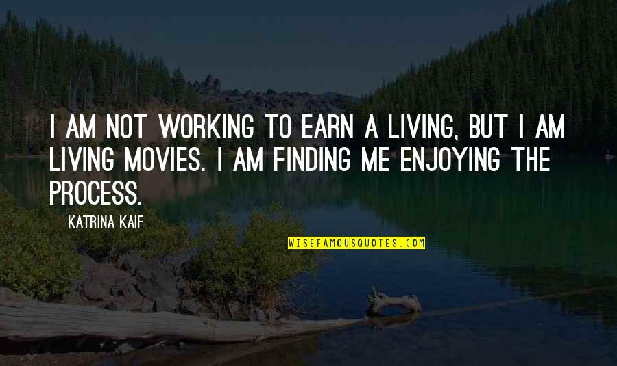 Katrina Quotes By Katrina Kaif: I am not working to earn a living,