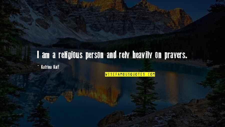 Katrina Quotes By Katrina Kaif: I am a religious person and rely heavily