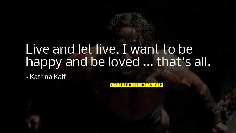 Katrina Quotes By Katrina Kaif: Live and let live. I want to be