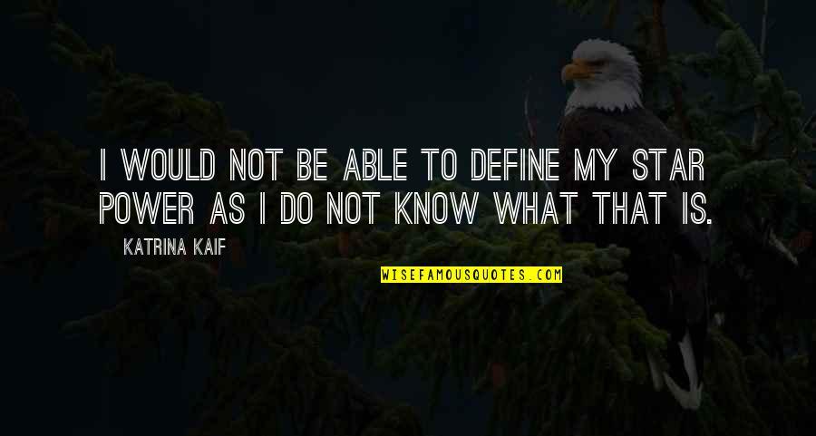 Katrina Quotes By Katrina Kaif: I would not be able to define my