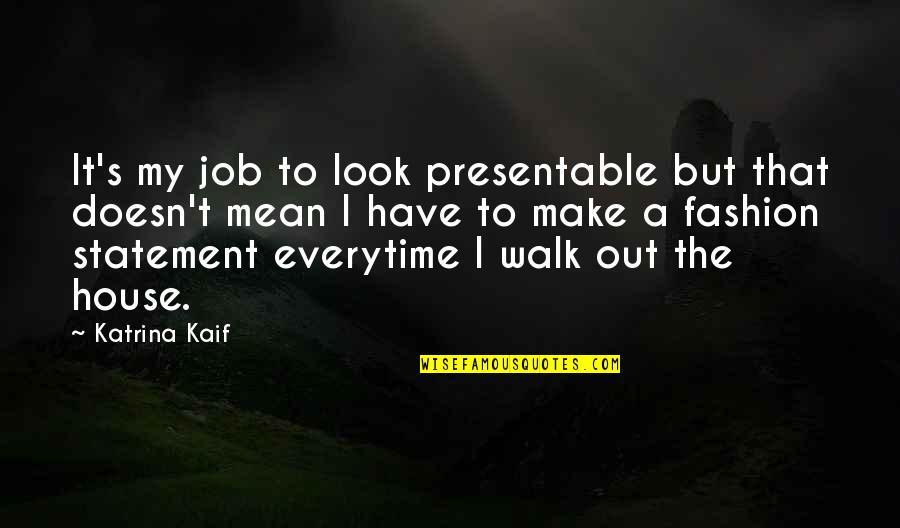 Katrina Quotes By Katrina Kaif: It's my job to look presentable but that