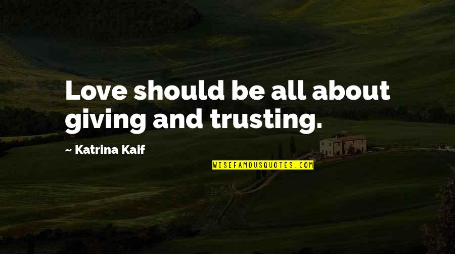 Katrina Quotes By Katrina Kaif: Love should be all about giving and trusting.