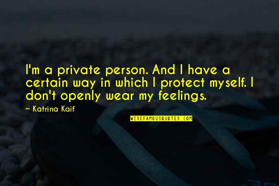 Katrina Quotes By Katrina Kaif: I'm a private person. And I have a