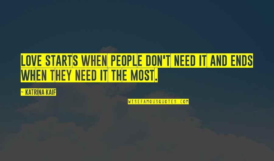 Katrina Quotes By Katrina Kaif: Love starts when people don't need it and