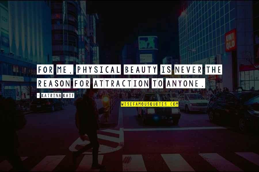 Katrina Quotes By Katrina Kaif: For me, physical beauty is never the reason