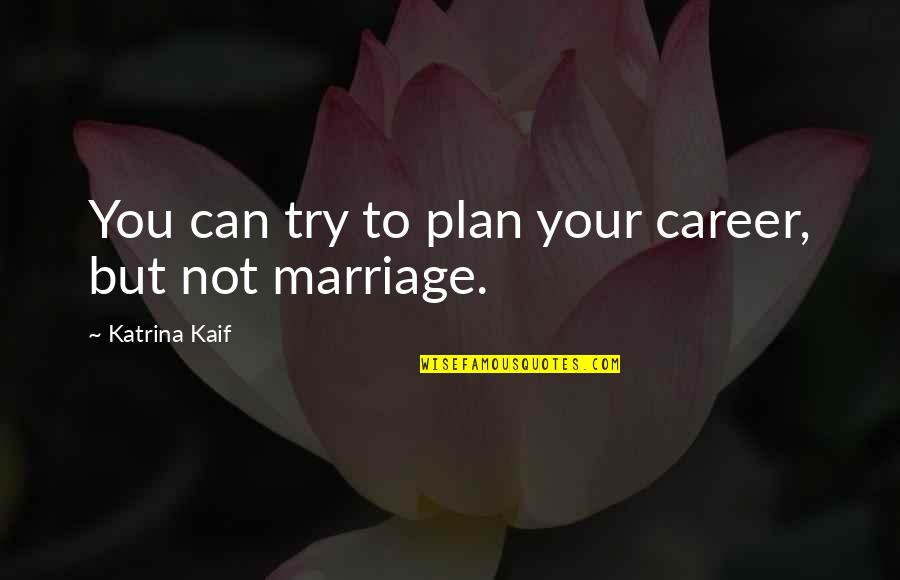 Katrina Quotes By Katrina Kaif: You can try to plan your career, but