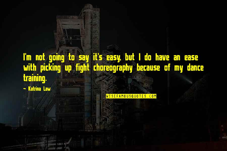 Katrina Quotes By Katrina Law: I'm not going to say it's easy, but