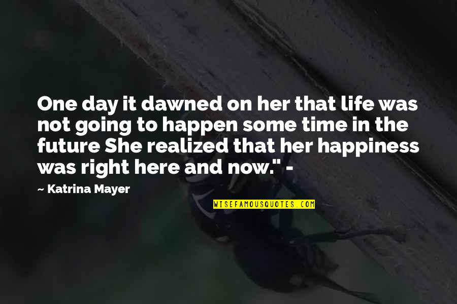 Katrina Quotes By Katrina Mayer: One day it dawned on her that life