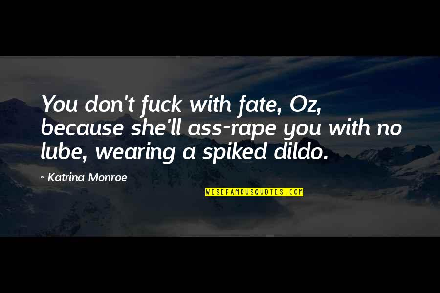 Katrina Quotes By Katrina Monroe: You don't fuck with fate, Oz, because she'll