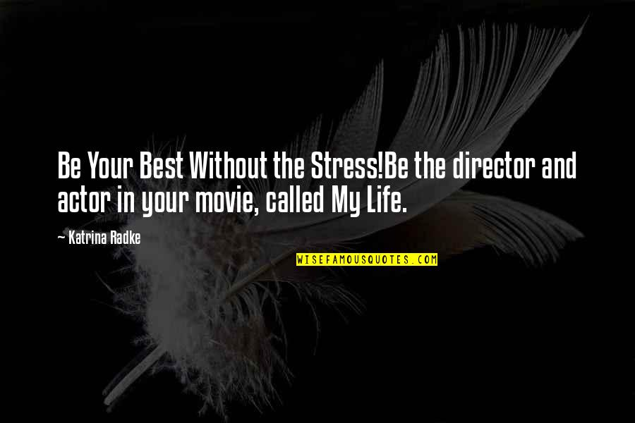 Katrina Quotes By Katrina Radke: Be Your Best Without the Stress!Be the director