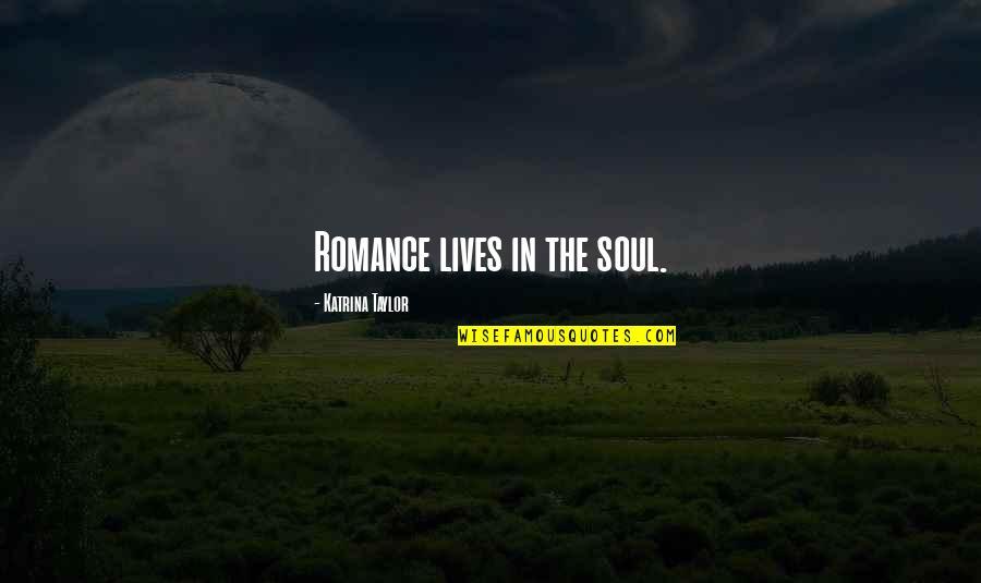 Katrina Quotes By Katrina Taylor: Romance lives in the soul.
