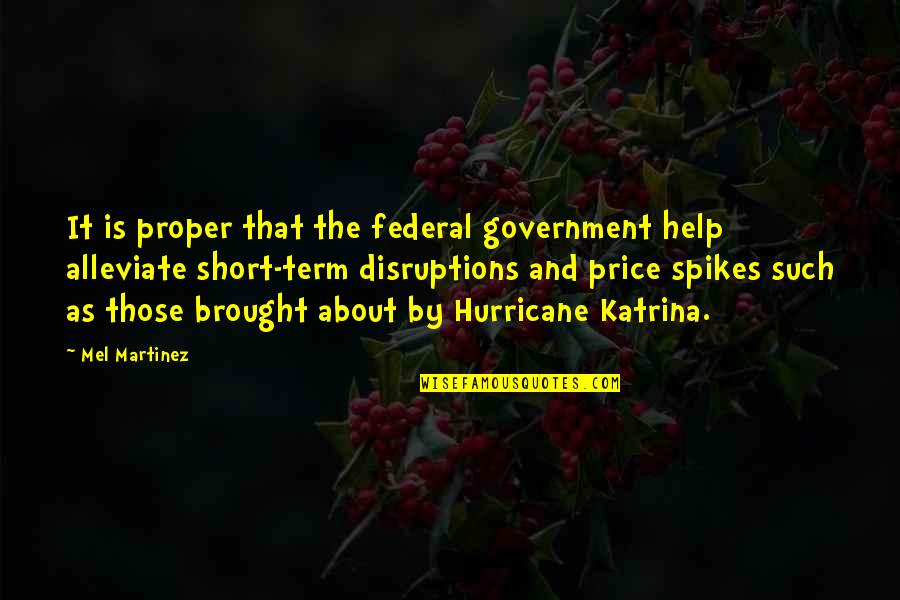 Katrina Quotes By Mel Martinez: It is proper that the federal government help