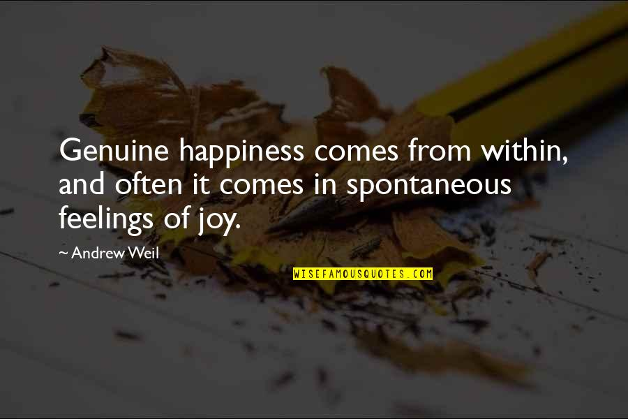 Katsmiao Quotes By Andrew Weil: Genuine happiness comes from within, and often it