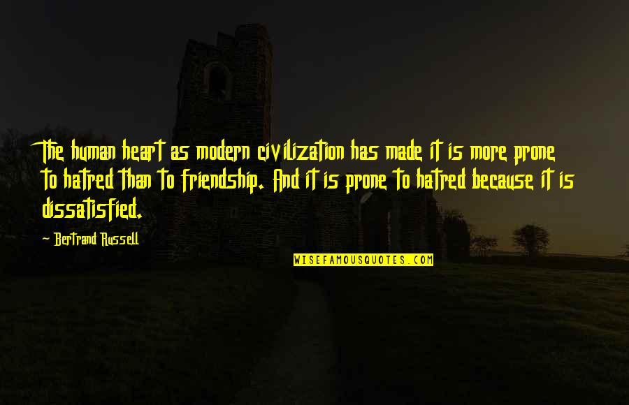 Katsmiao Quotes By Bertrand Russell: The human heart as modern civilization has made