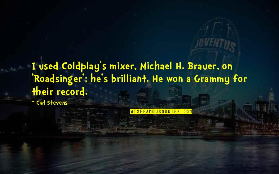 Katsmiao Quotes By Cat Stevens: I used Coldplay's mixer, Michael H. Brauer, on