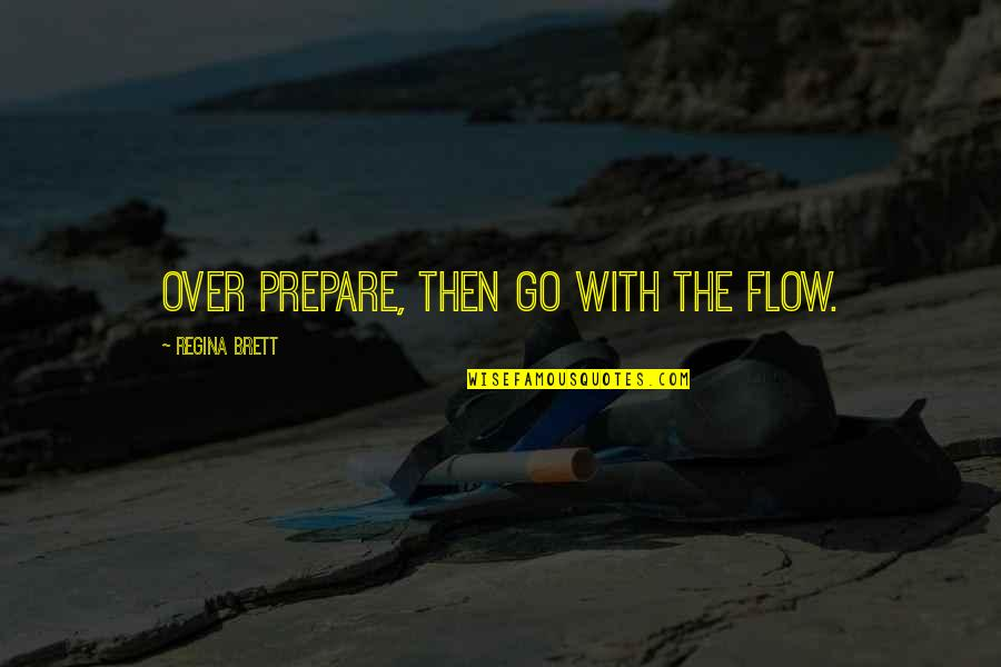 Katsmiao Quotes By Regina Brett: Over prepare, then go with the flow.