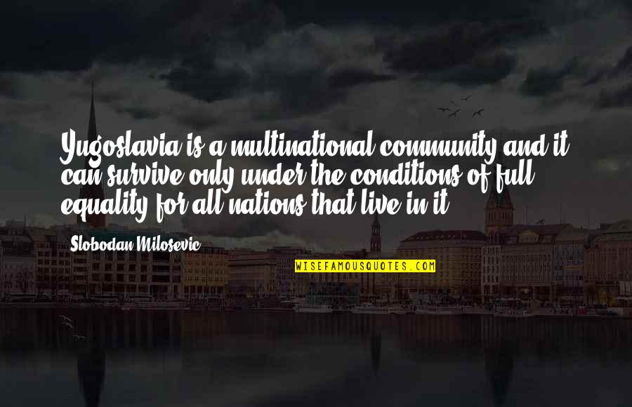 Katsmiao Quotes By Slobodan Milosevic: Yugoslavia is a multinational community and it can