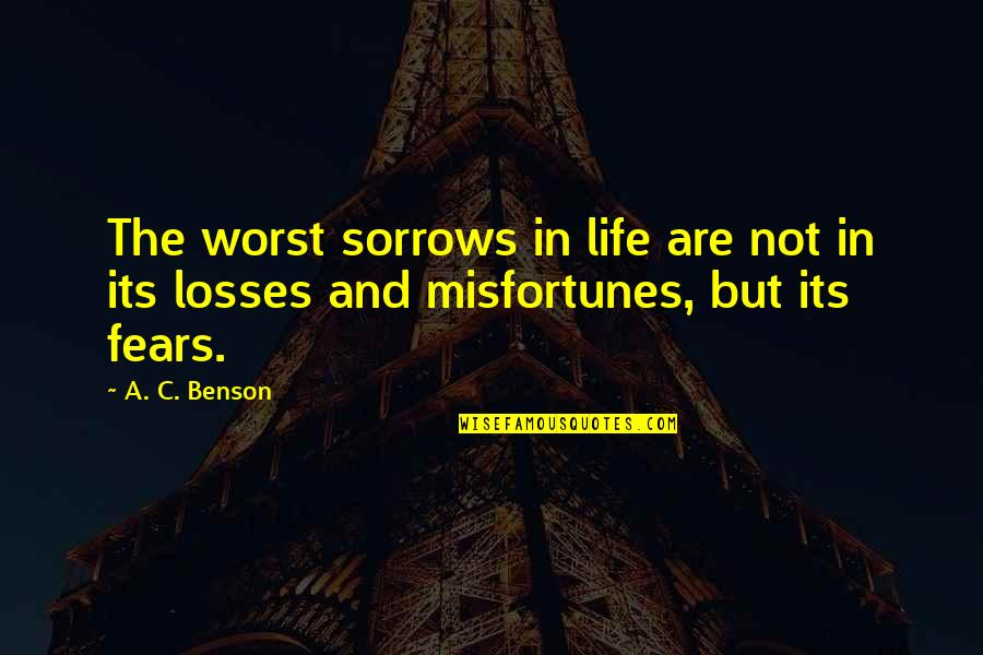 Katt Williams Pimp Chronicles Part 1 Quotes By A. C. Benson: The worst sorrows in life are not in