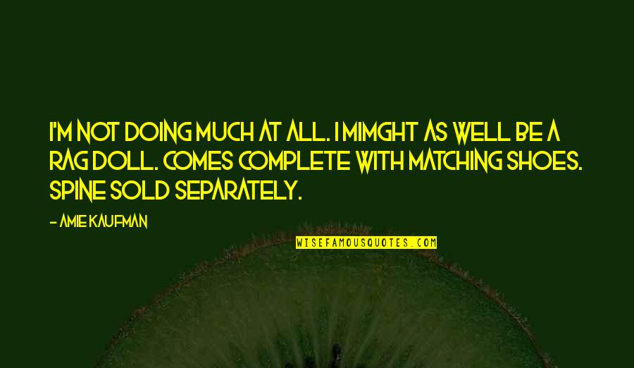 Kaufman Quotes By Amie Kaufman: I'm not doing much at all. I mimght