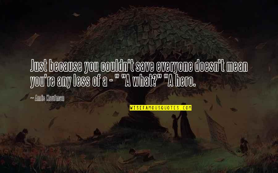 Kaufman Quotes By Amie Kaufman: Just because you couldn't save everyone doesn't mean