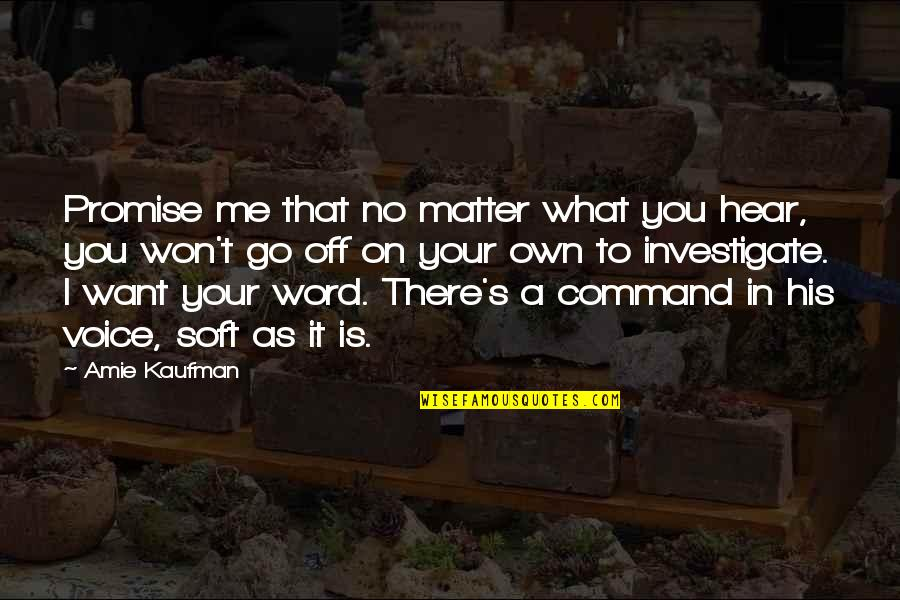 Kaufman Quotes By Amie Kaufman: Promise me that no matter what you hear,